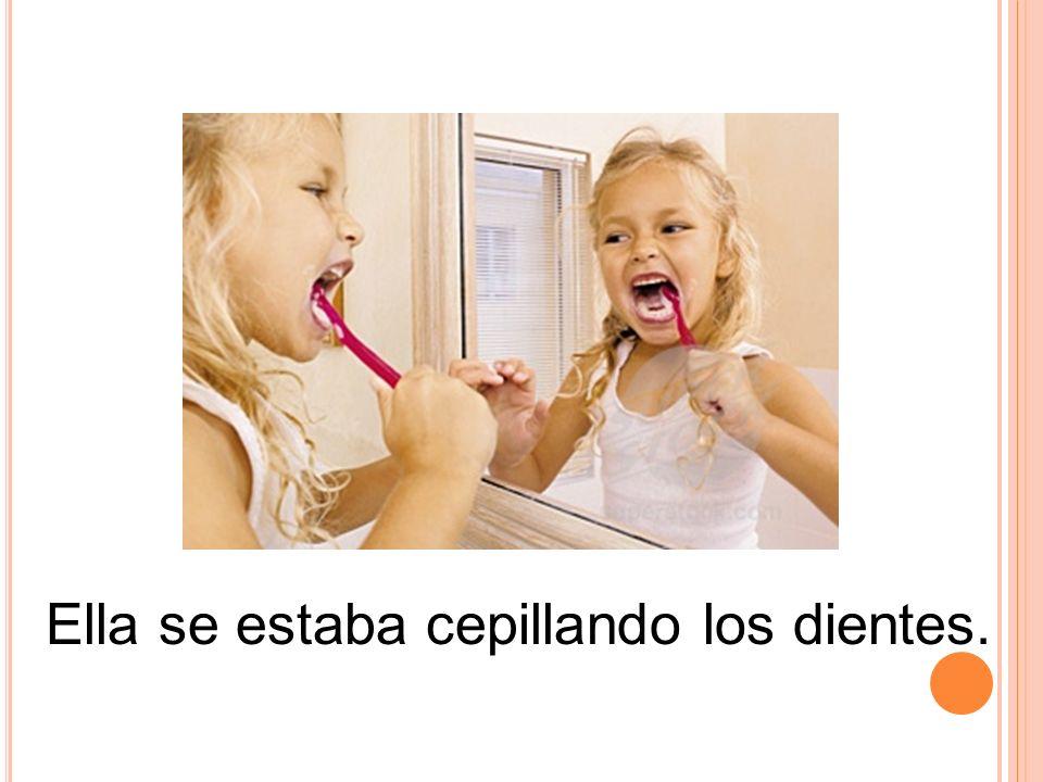 Ella se estaba cepillando los dientes.