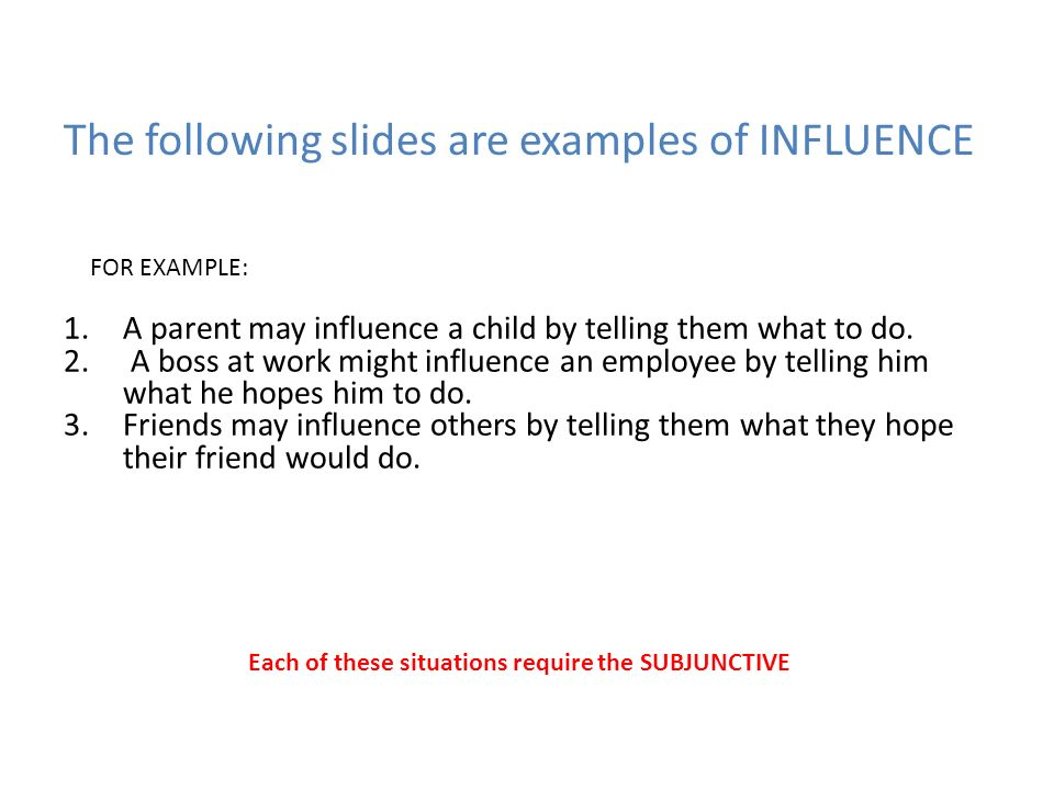 The following slides are examples of INFLUENCE