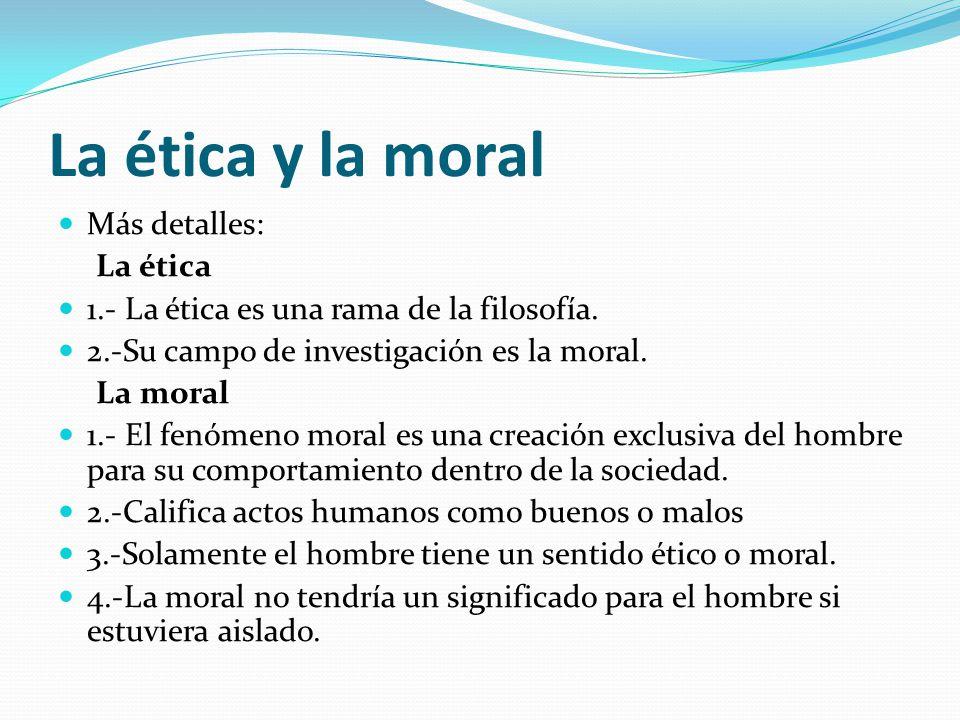 La ética y la moral Más detalles: La ética