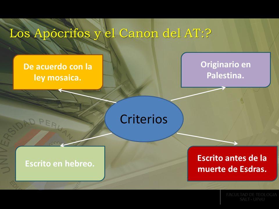 Criterios Los Apócrifos y el Canon del AT: Originario en Palestina.