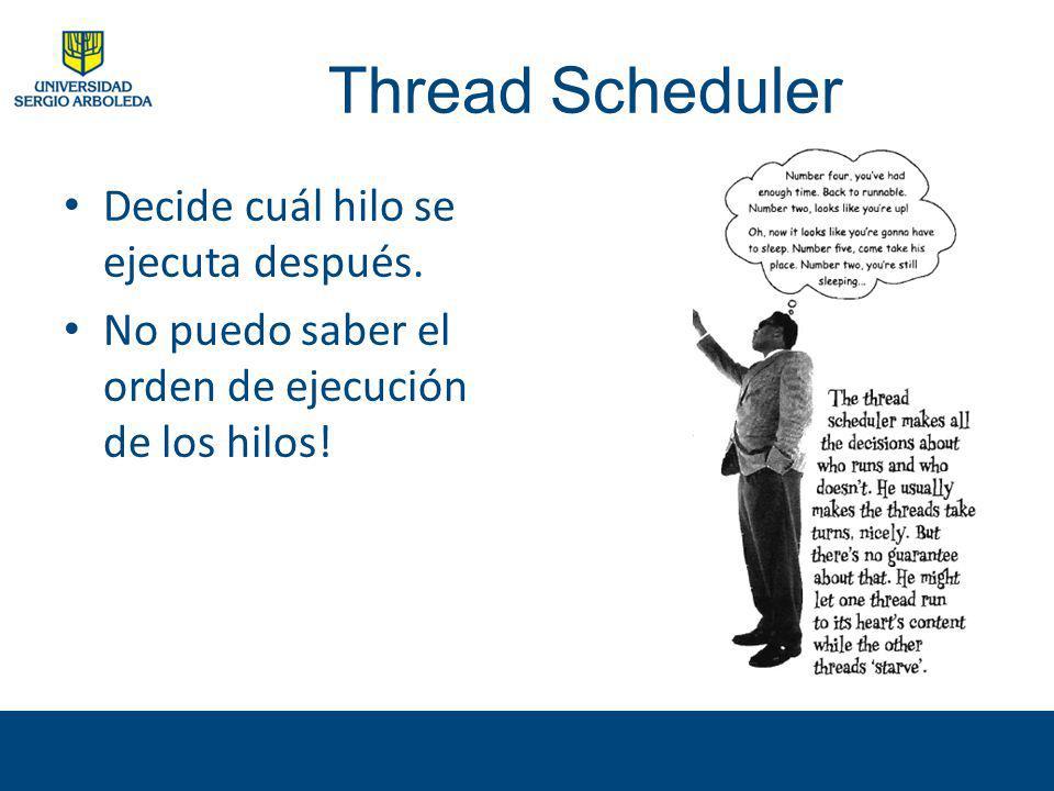 Thread Scheduler Decide cuál hilo se ejecuta después.