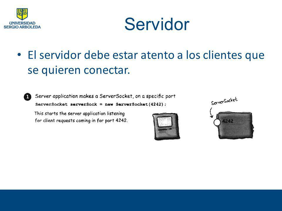 Servidor El servidor debe estar atento a los clientes que se quieren conectar.