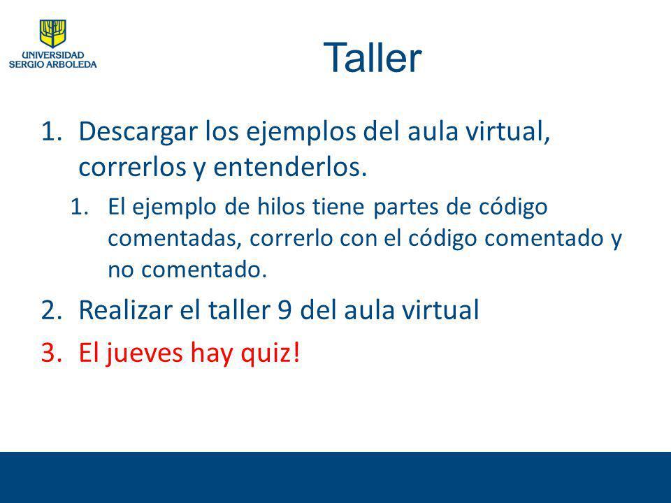 Taller Descargar los ejemplos del aula virtual, correrlos y entenderlos.