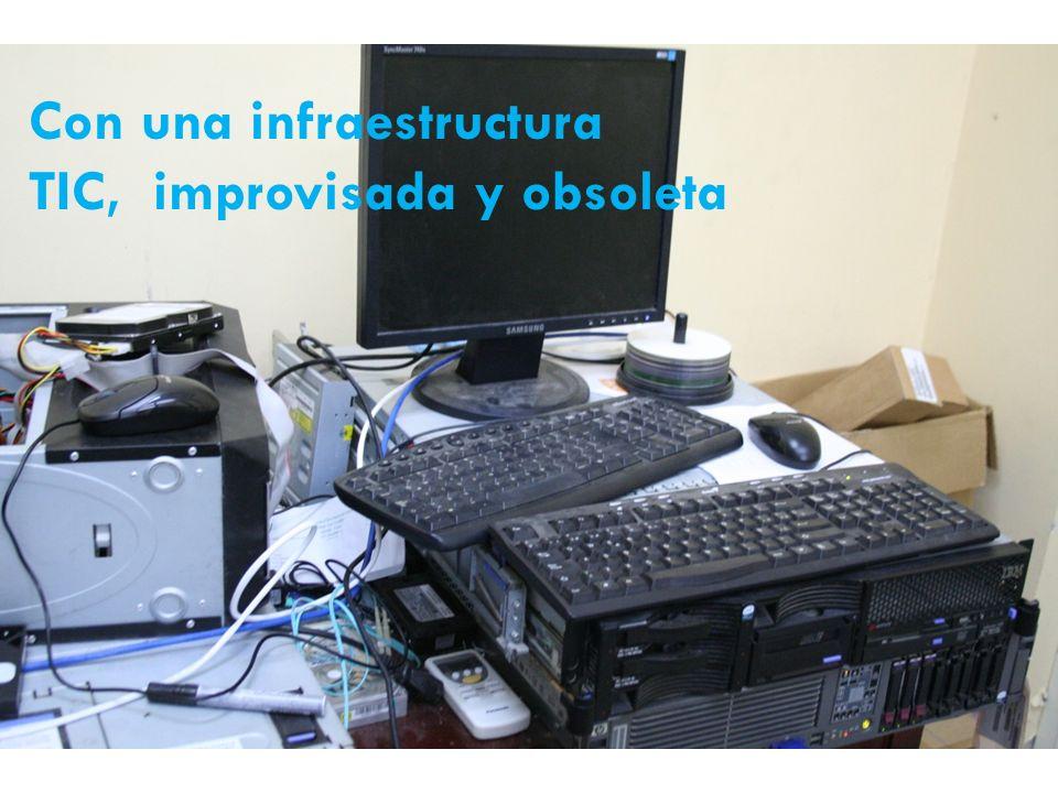 Con una infraestructura TIC, improvisada y obsoleta