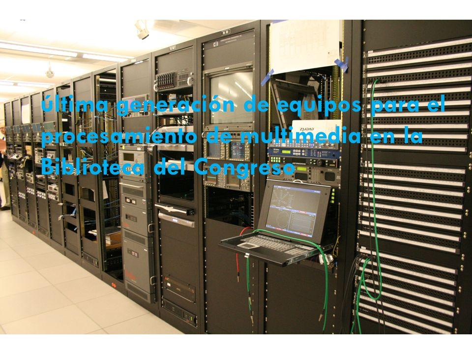 última generación de equipos para el procesamiento de multimedia en la Biblioteca del Congreso