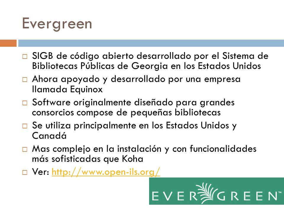 Evergreen SIGB de código abierto desarrollado por el Sistema de Bibliotecas Públicas de Georgia en los Estados Unidos.