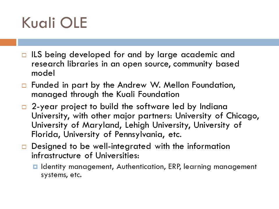 Kuali OLE ILS being developed for and by large academic and research libraries in an open source, community based model.