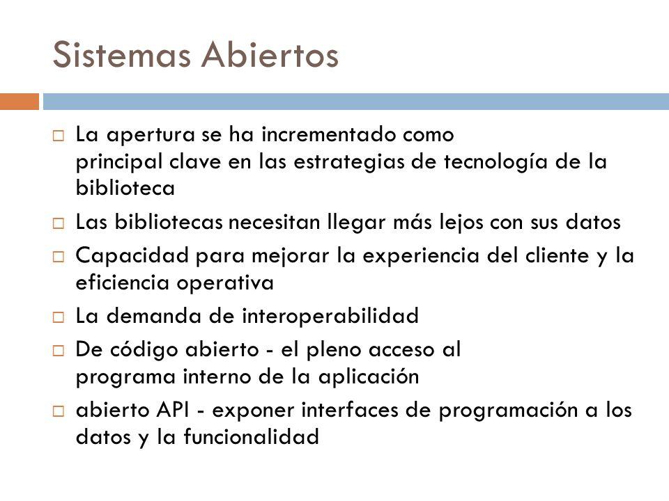 Sistemas AbiertosLa apertura se ha incrementado como principal clave en las estrategias de tecnología de la biblioteca.