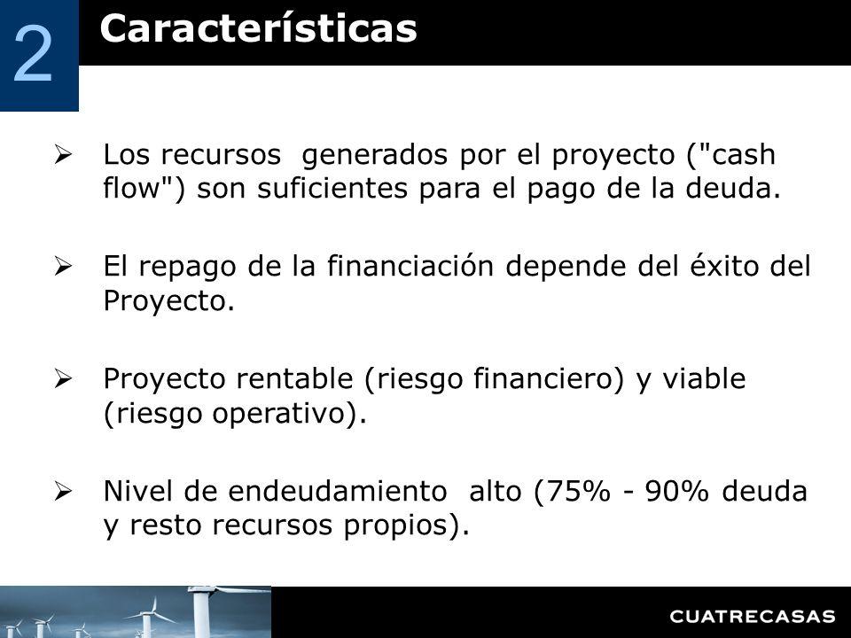 2 Características. Los recursos generados por el proyecto ( cash flow ) son suficientes para el pago de la deuda.