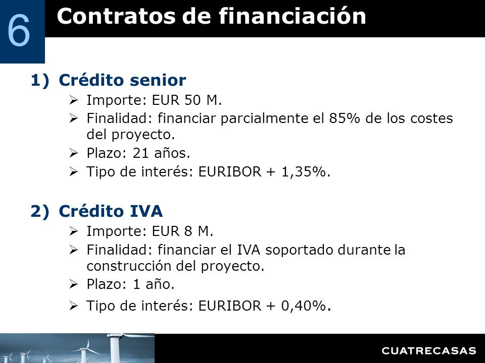 6 Contratos de financiación Crédito senior Crédito IVA