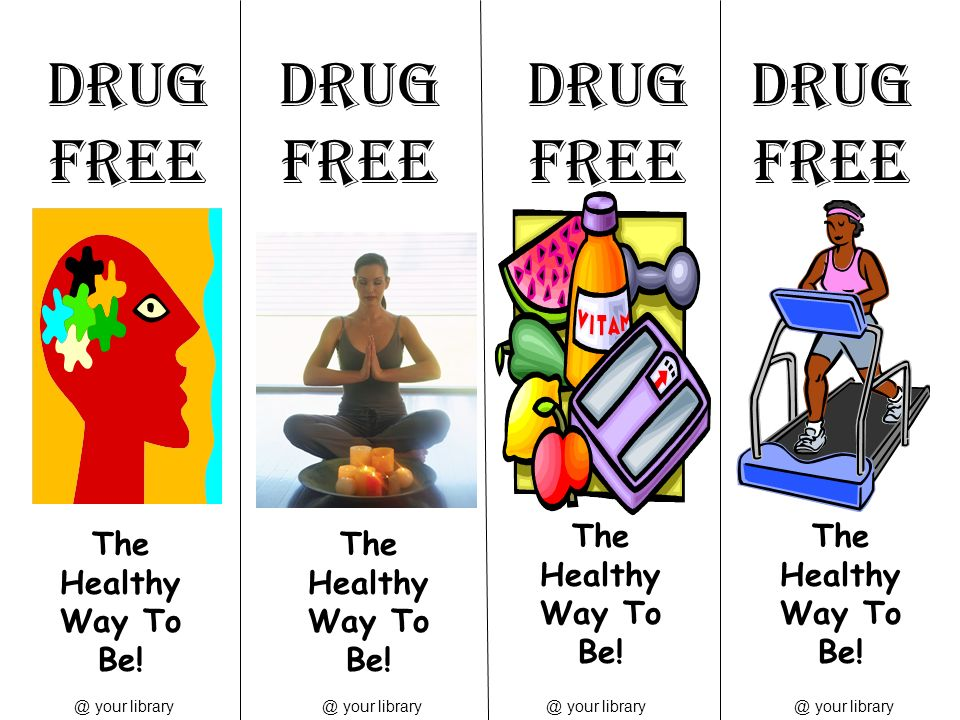 DRUG FREE DRUG FREE DRUG FREE DRUG FREE The Healthy Way To Be!