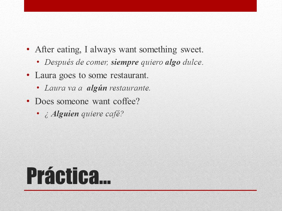 Práctica… After eating, I always want something sweet.