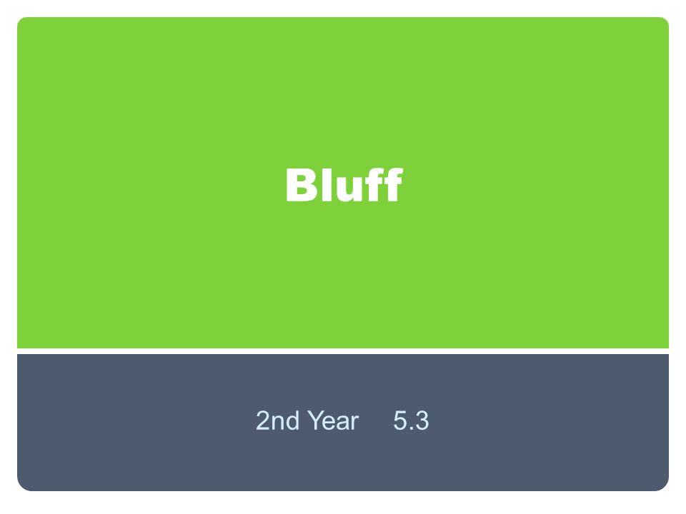 Bluff 2nd Year 5.3