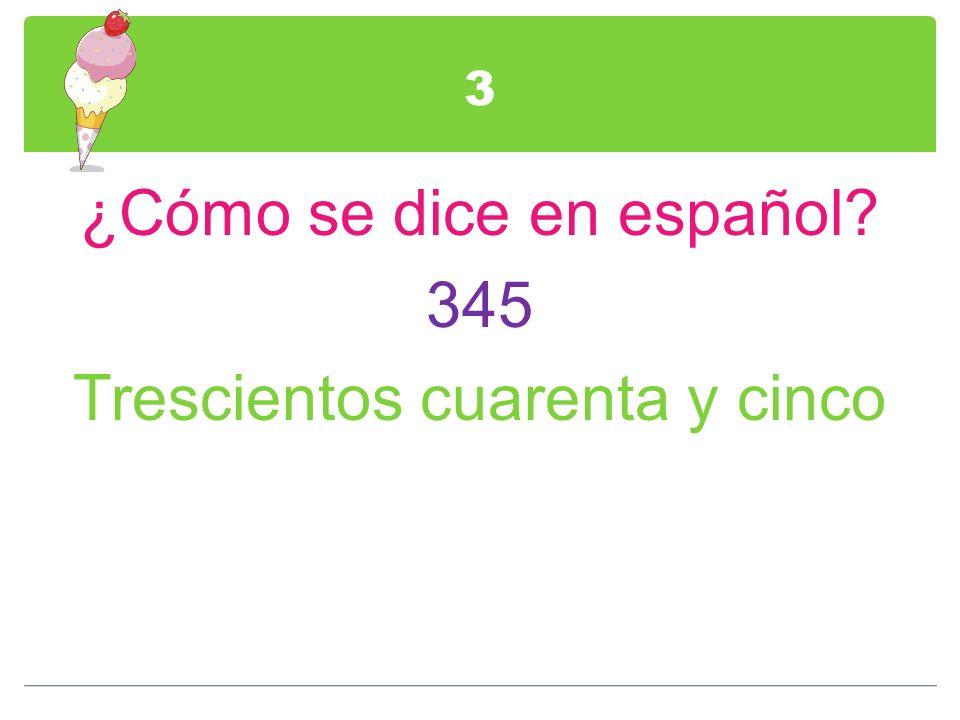 ¿Cómo se dice en español 345 Trescientos cuarenta y cinco