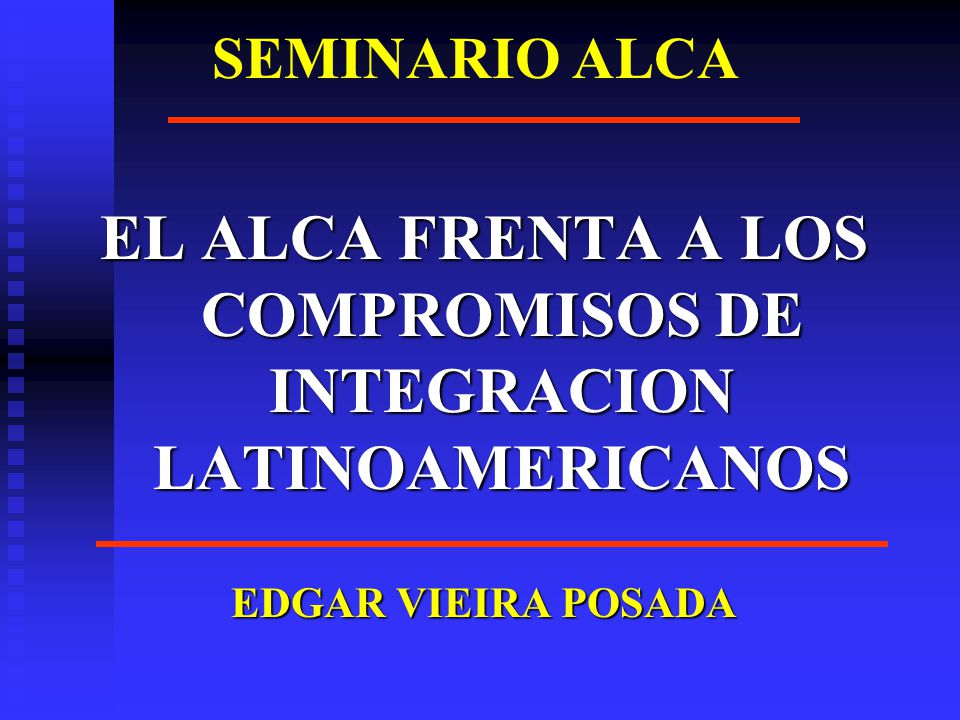 EL ALCA FRENTA A LOS COMPROMISOS DE INTEGRACION LATINOAMERICANOS