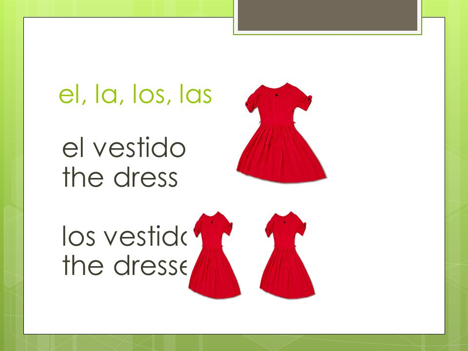 el vestido the dress los vestidos the dresses