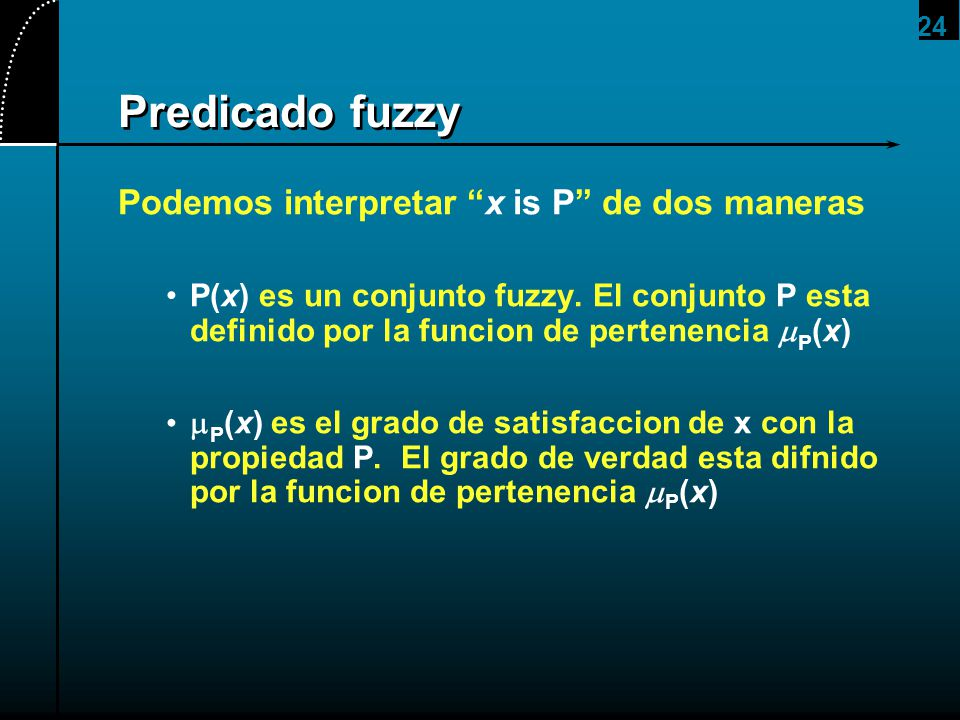 Predicado fuzzy Podemos interpretar x is P de dos maneras