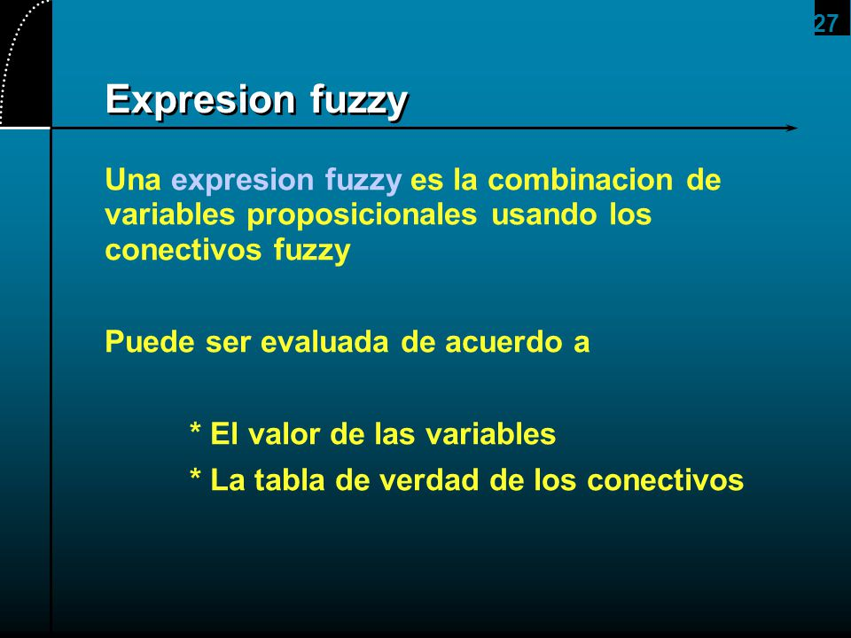 2017/4/1 Expresion fuzzy. Una expresion fuzzy es la combinacion de variables proposicionales usando los conectivos fuzzy.