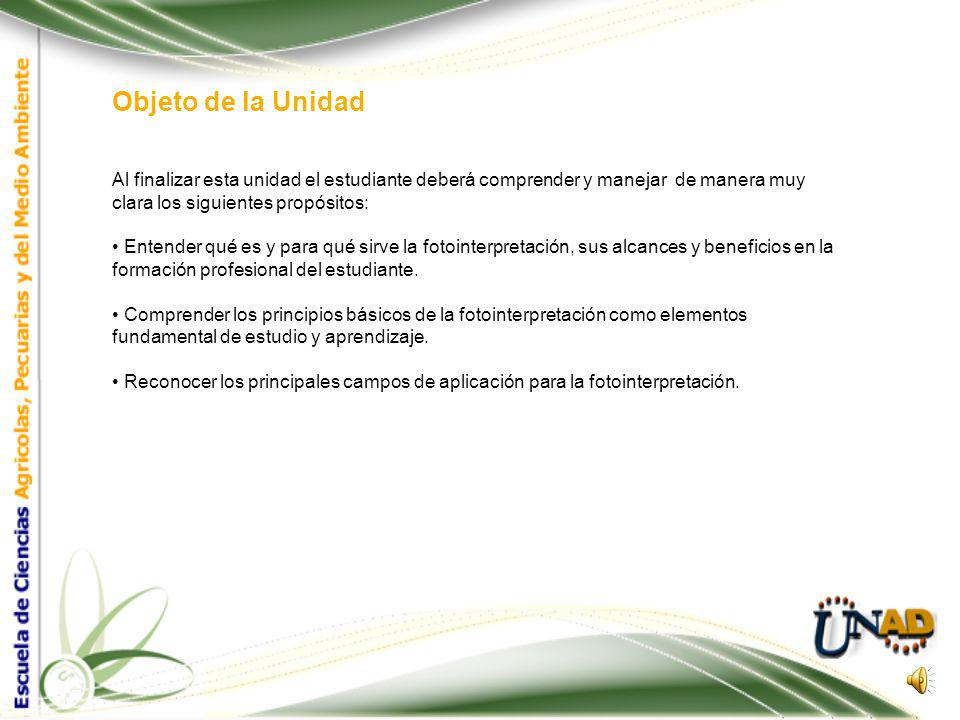 Objeto de la Unidad Al finalizar esta unidad el estudiante deberá comprender y manejar de manera muy clara los siguientes propósitos: