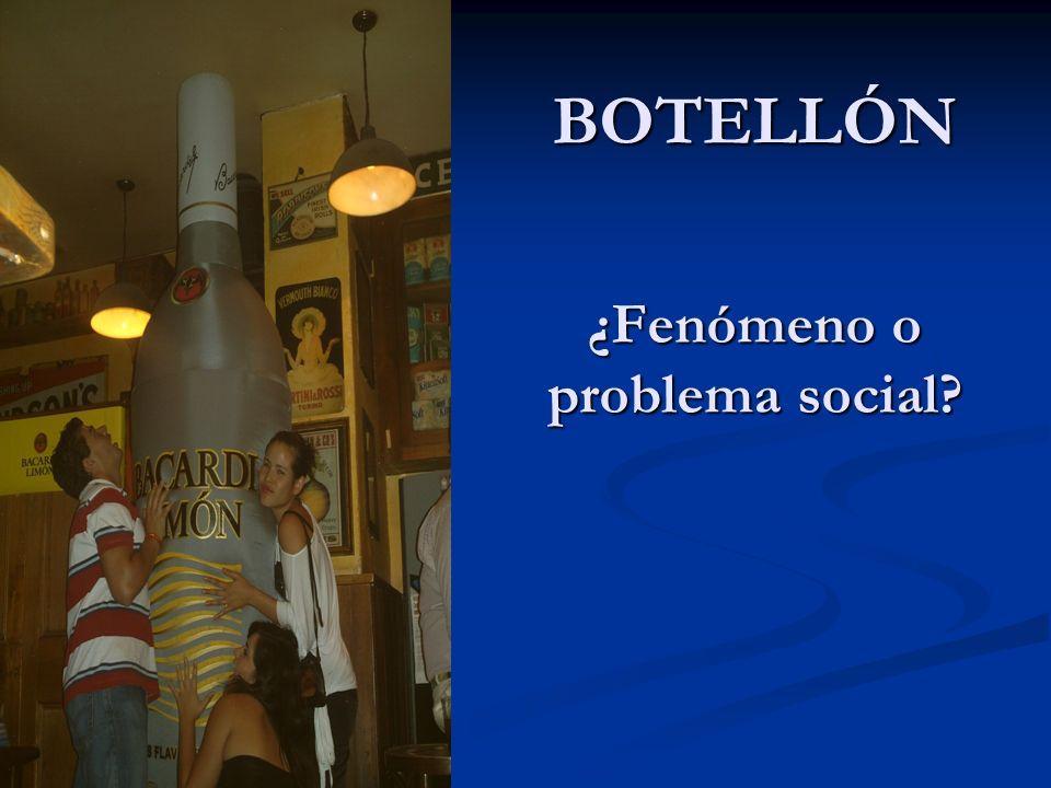 BOTELLÓN ¿Fenómeno o problema social