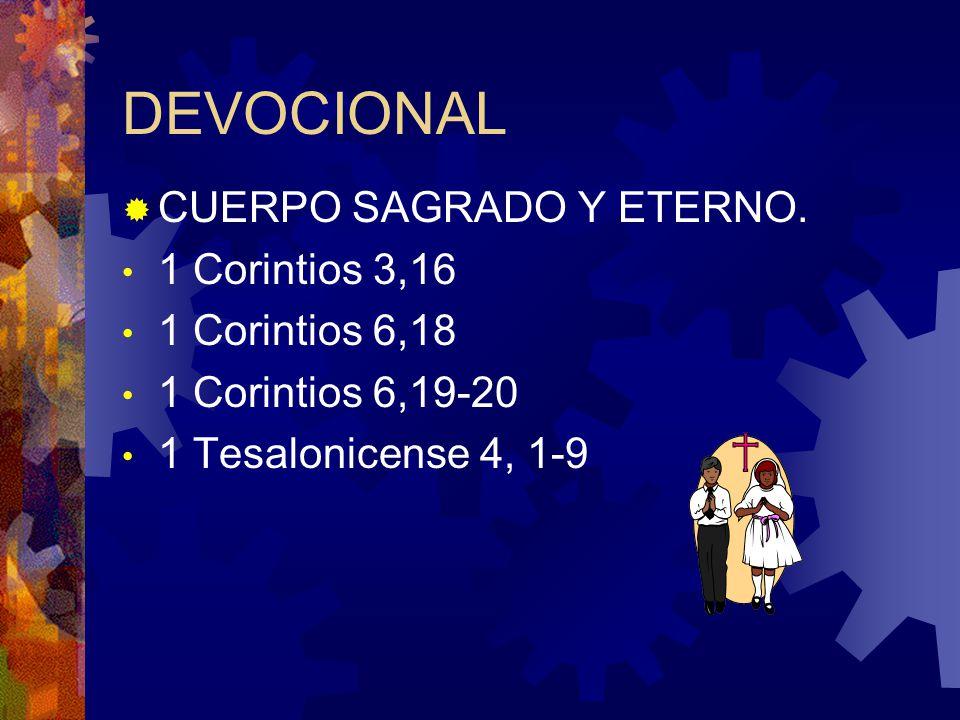 DEVOCIONAL CUERPO SAGRADO Y ETERNO. 1 Corintios 3,16 1 Corintios 6,18
