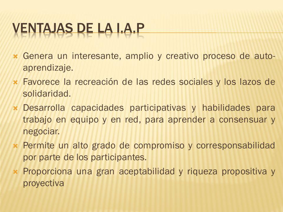 VENTAJAS DE LA I.A.P Genera un interesante, amplio y creativo proceso de auto-aprendizaje.