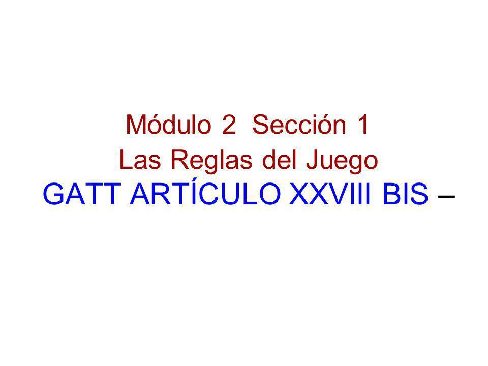 Módulo 2 Sección 1 Las Reglas del Juego GATT ARTÍCULO XXVIII BIS –