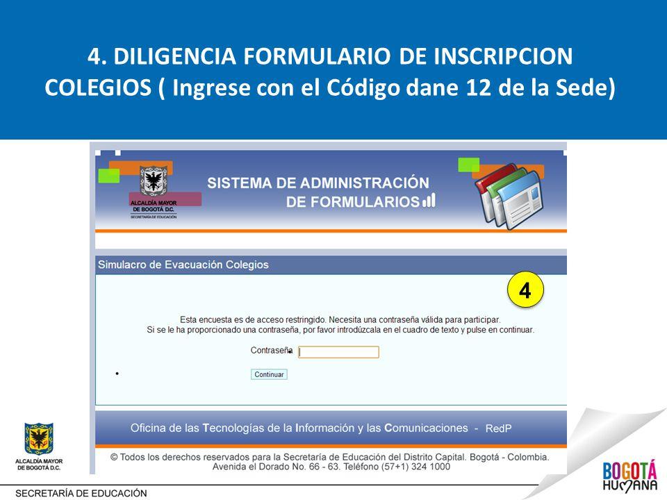4. DILIGENCIA FORMULARIO DE INSCRIPCION COLEGIOS ( Ingrese con el Código dane 12 de la Sede)