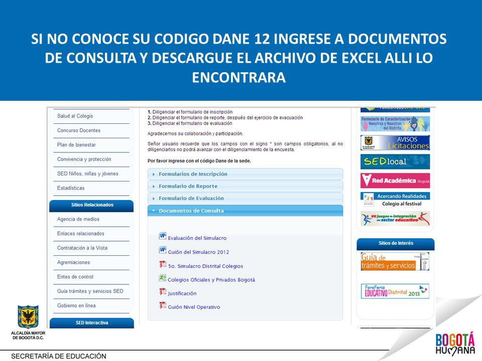 SI NO CONOCE SU CODIGO DANE 12 INGRESE A DOCUMENTOS DE CONSULTA Y DESCARGUE EL ARCHIVO DE EXCEL ALLI LO ENCONTRARA
