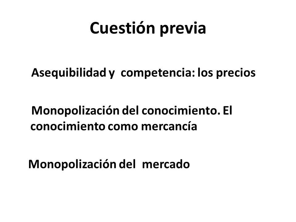 Cuestión previa Asequibilidad y competencia: los precios Monopolización del conocimiento.