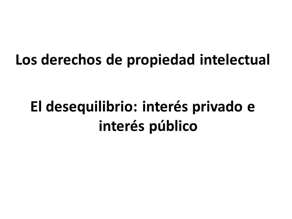 Los derechos de propiedad intelectual El desequilibrio: interés privado e interés público
