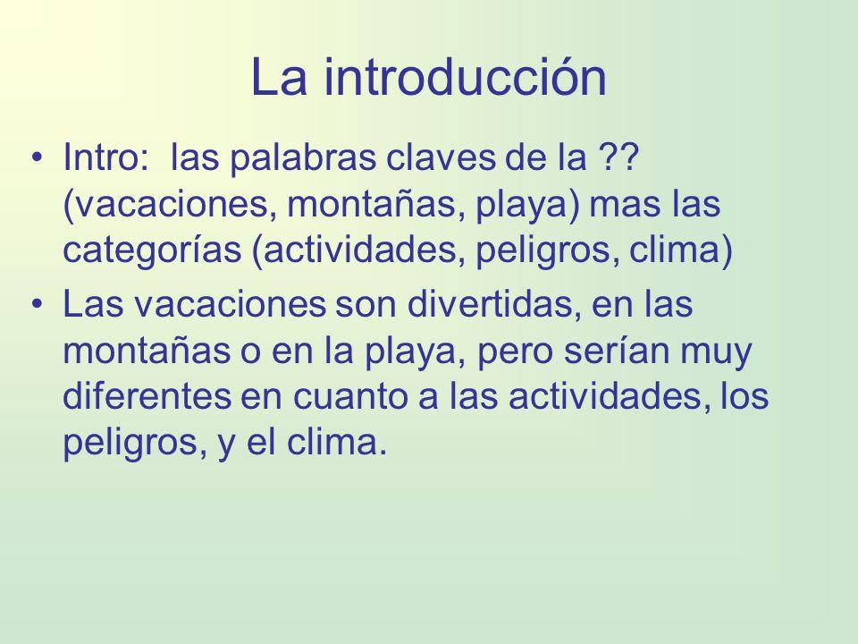 La introducción Intro: las palabras claves de la (vacaciones, montañas, playa) mas las categorías (actividades, peligros, clima)