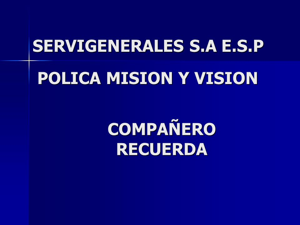 SERVIGENERALES S.A E.S.P POLICA MISION Y VISION COMPAÑERO RECUERDA