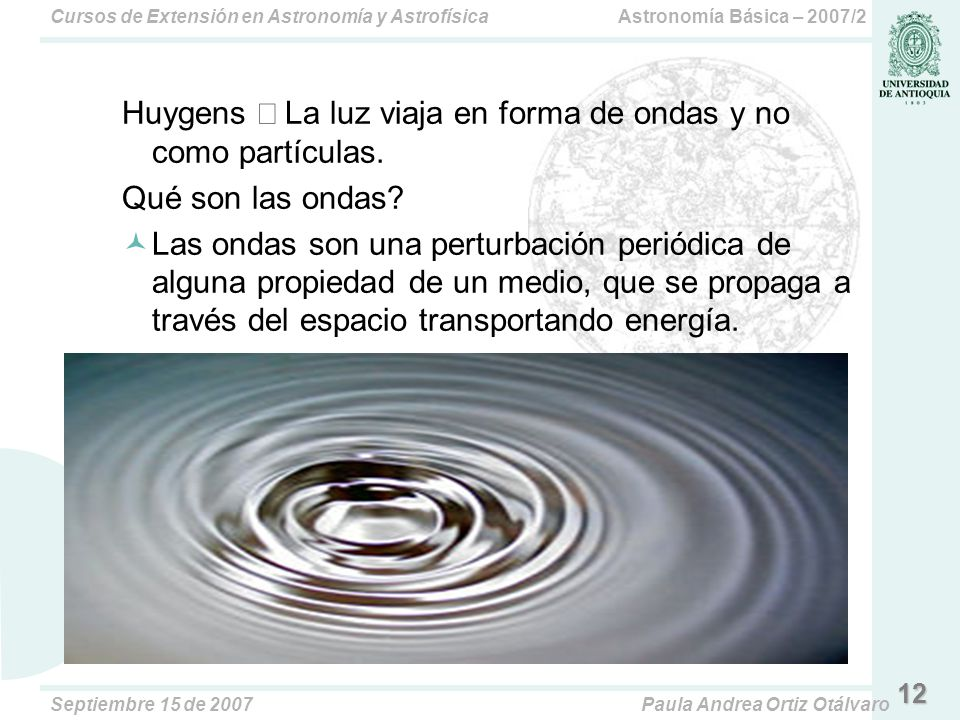 Huygens  La luz viaja en forma de ondas y no como partículas.