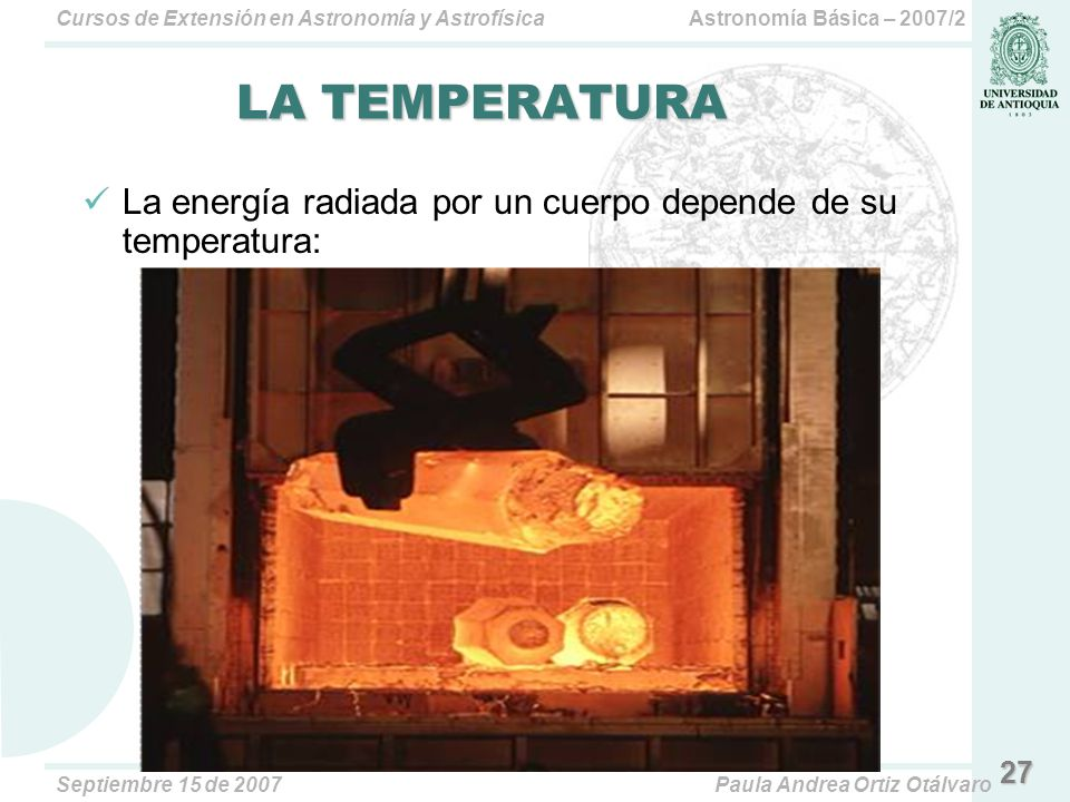 LA TEMPERATURA La energía radiada por un cuerpo depende de su temperatura: