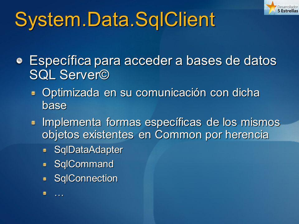 System.Data.SqlClient Específica para acceder a bases de datos SQL Server© Optimizada en su comunicación con dicha base.
