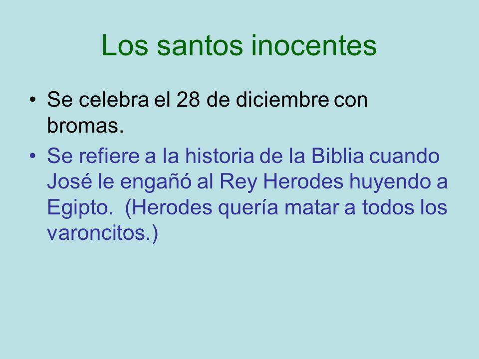 Los santos inocentes Se celebra el 28 de diciembre con bromas.