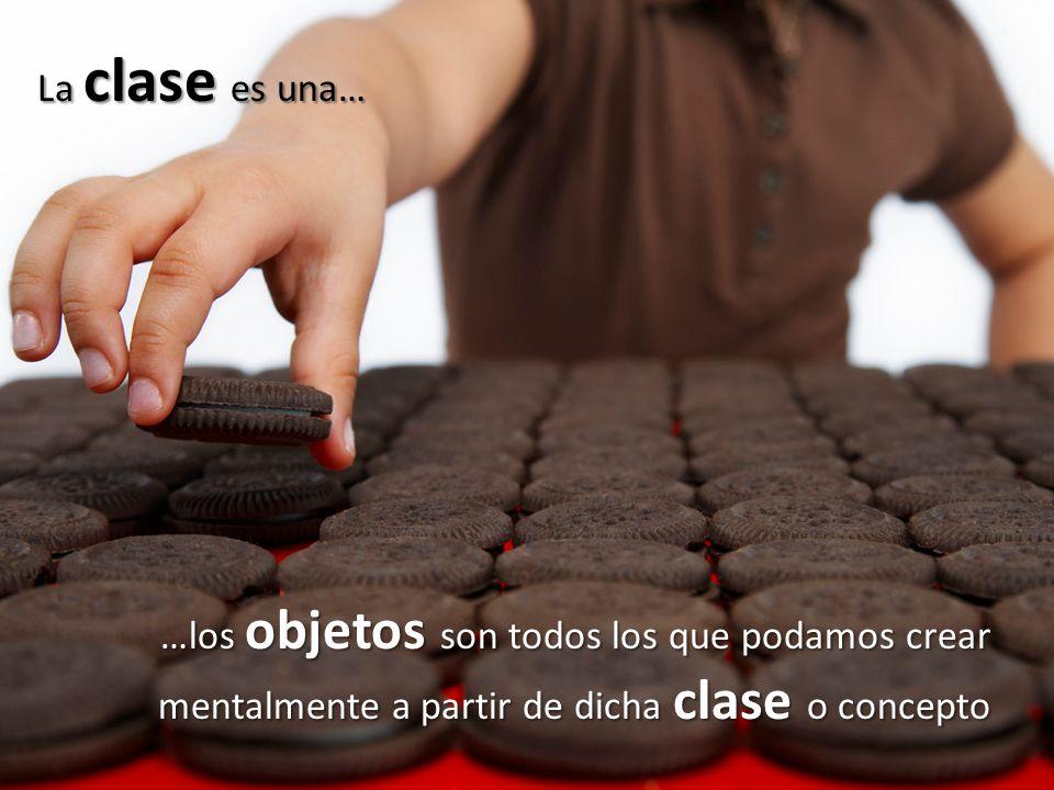 La clase es una… …los objetos son todos los que podamos crear mentalmente a partir de dicha clase o concepto.
