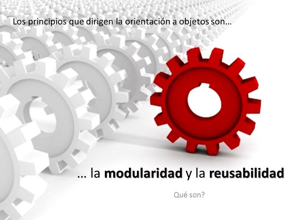 … la modularidad y la reusabilidad