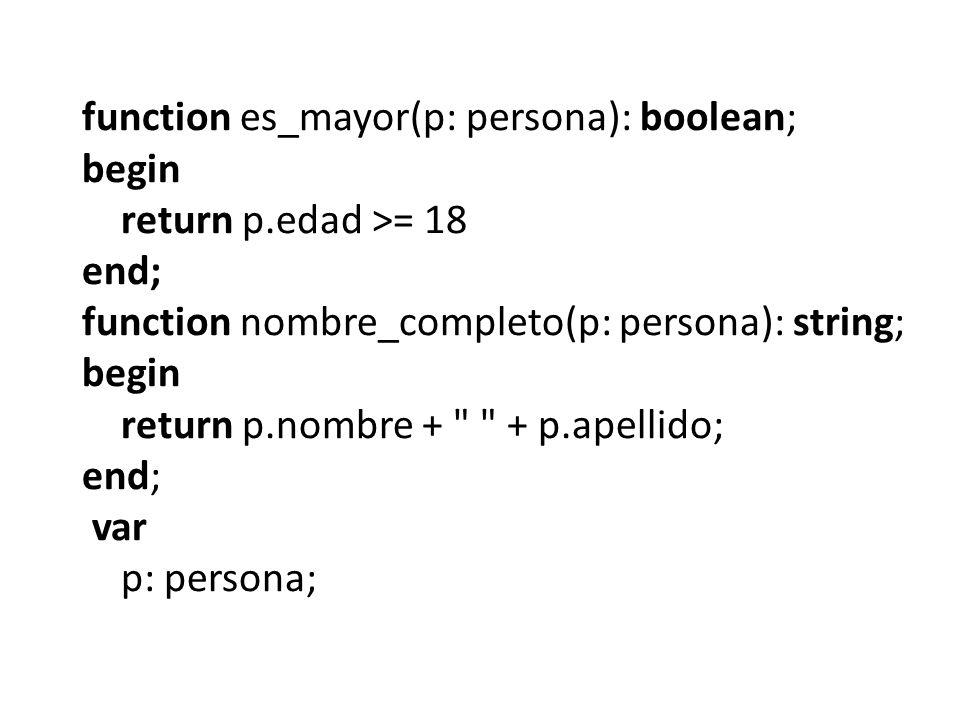 function es_mayor(p: persona): boolean; begin return p