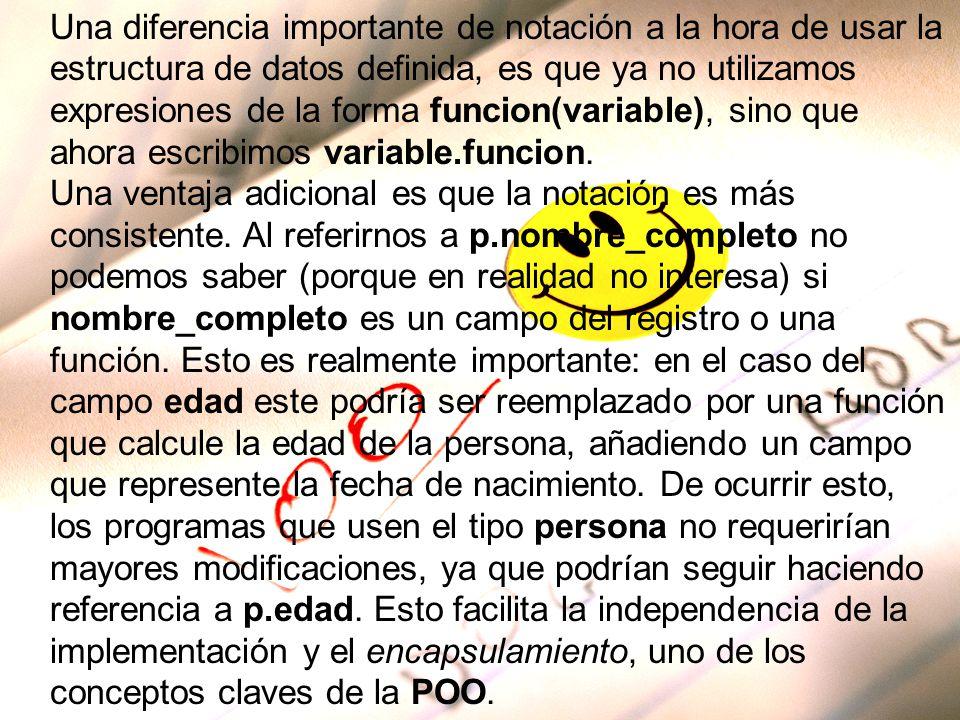 Una diferencia importante de notación a la hora de usar la estructura de datos definida, es que ya no utilizamos expresiones de la forma funcion(variable), sino que ahora escribimos variable.funcion.