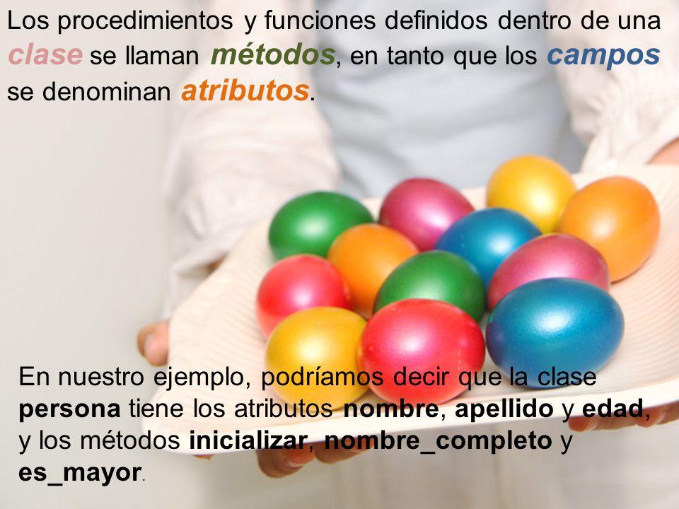 Los procedimientos y funciones definidos dentro de una clase se llaman métodos, en tanto que los campos se denominan atributos.
