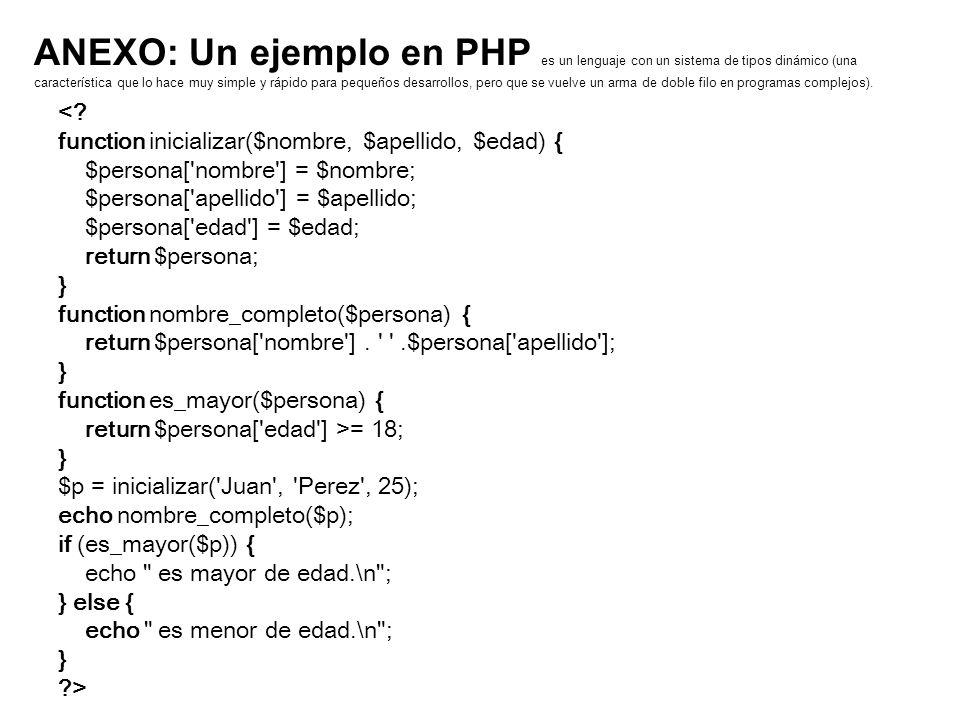 ANEXO: Un ejemplo en PHP es un lenguaje con un sistema de tipos dinámico (una característica que lo hace muy simple y rápido para pequeños desarrollos, pero que se vuelve un arma de doble filo en programas complejos).