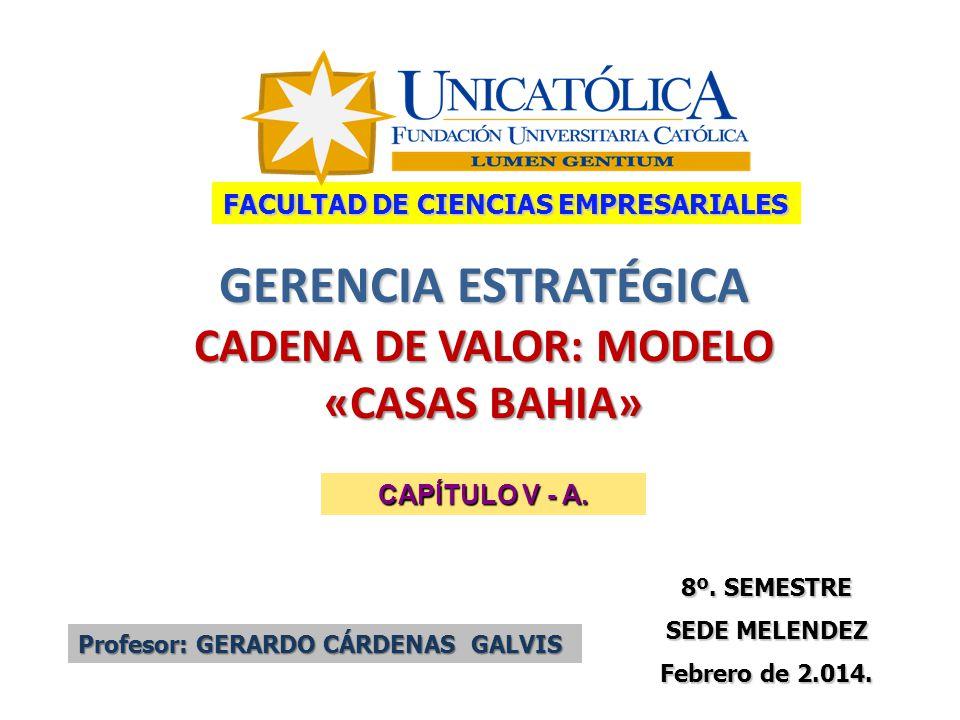 GERENCIA ESTRATÉGICA CADENA DE VALOR: MODELO «CASAS BAHIA»