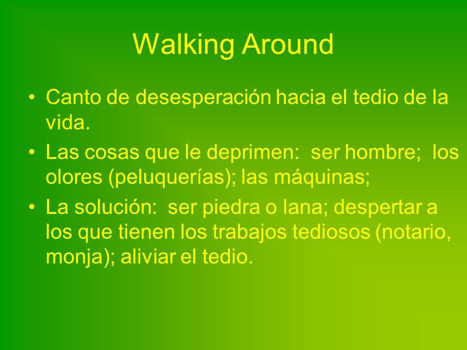 Walking Around Canto de desesperación hacia el tedio de la vida.