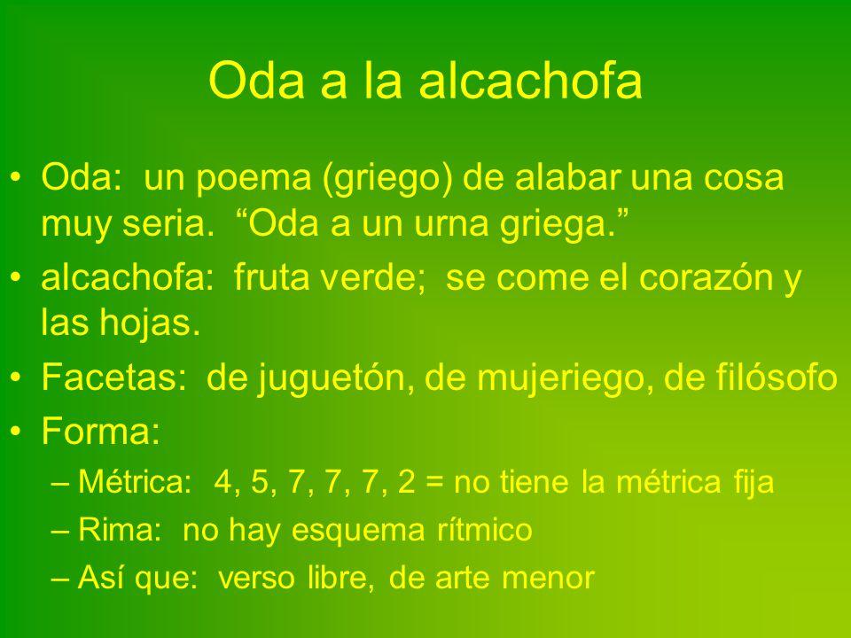 Oda a la alcachofa Oda: un poema (griego) de alabar una cosa muy seria. Oda a un urna griega.