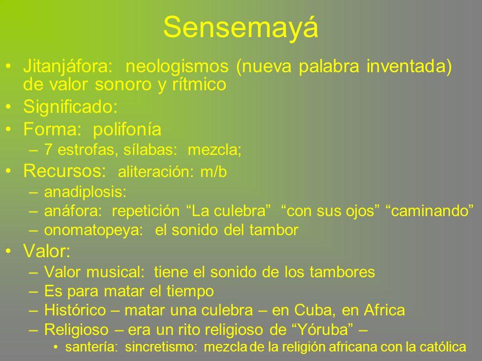 Sensemayá Jitanjáfora: neologismos (nueva palabra inventada) de valor sonoro y rítmico. Significado: