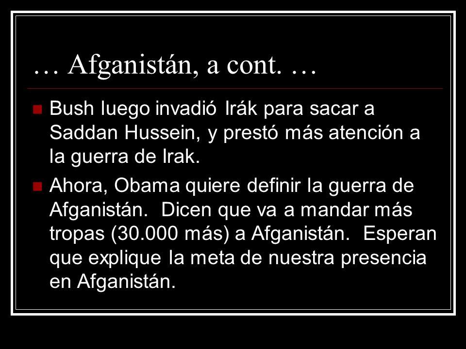 … Afganistán, a cont. … Bush luego invadió Irák para sacar a Saddan Hussein, y prestó más atención a la guerra de Irak.