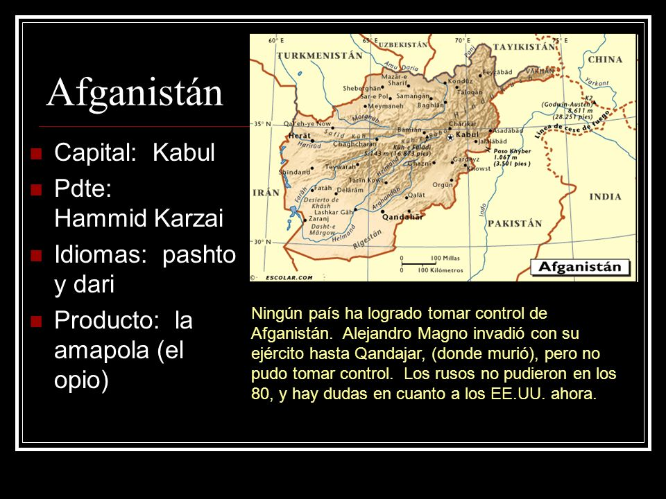 Afganistán Capital: Kabul Pdte: Hammid Karzai Idiomas: pashto y dari