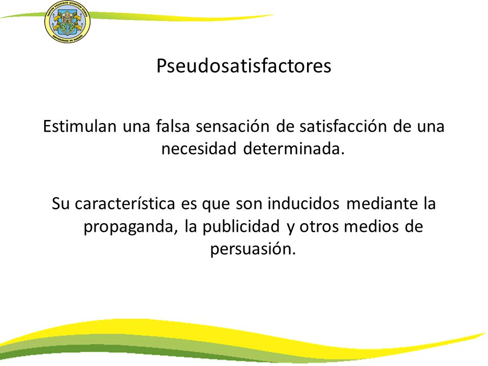 Pseudosatisfactores Estimulan una falsa sensación de satisfacción de una necesidad determinada.